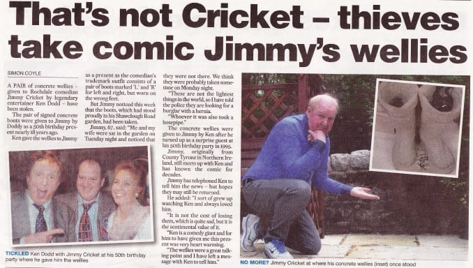 The Rochdale Observer reported the theft of the wellies given by Ken Dodd to Jimmy Cricket