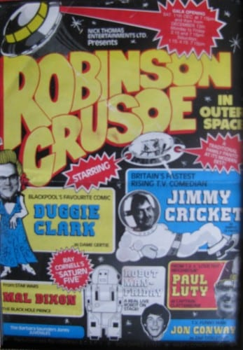 Jimmy Cricket first appeared in panto at the Charter Theatre in preston in Robinson Crusoe in Outer Space