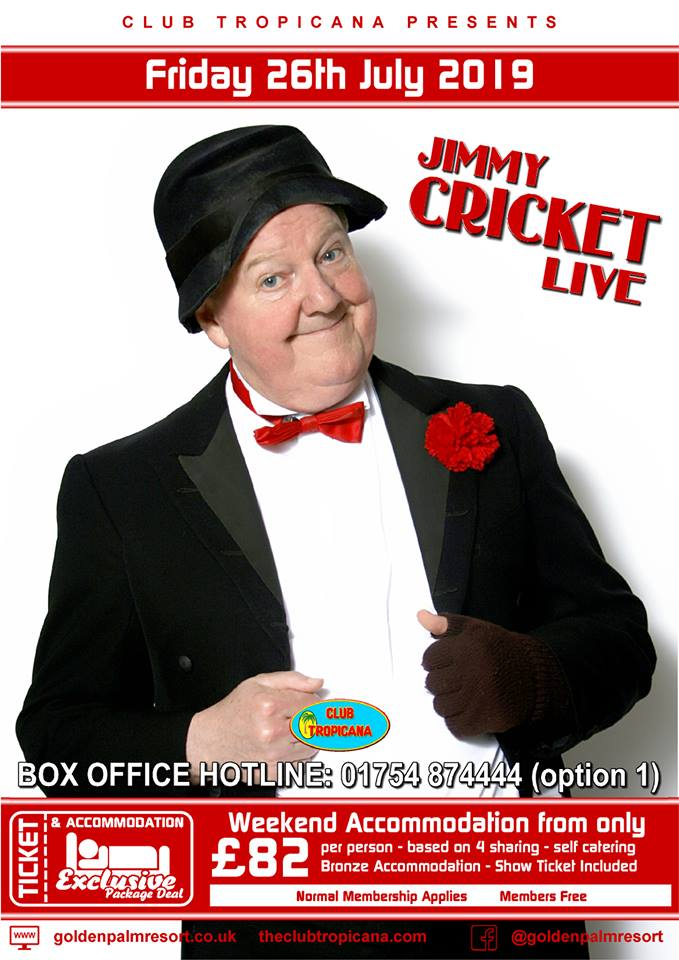 The Club Tropicana Friday 26 July, the very welcome return of the very funny TV star Jimmy Cricket, with full supporting show
