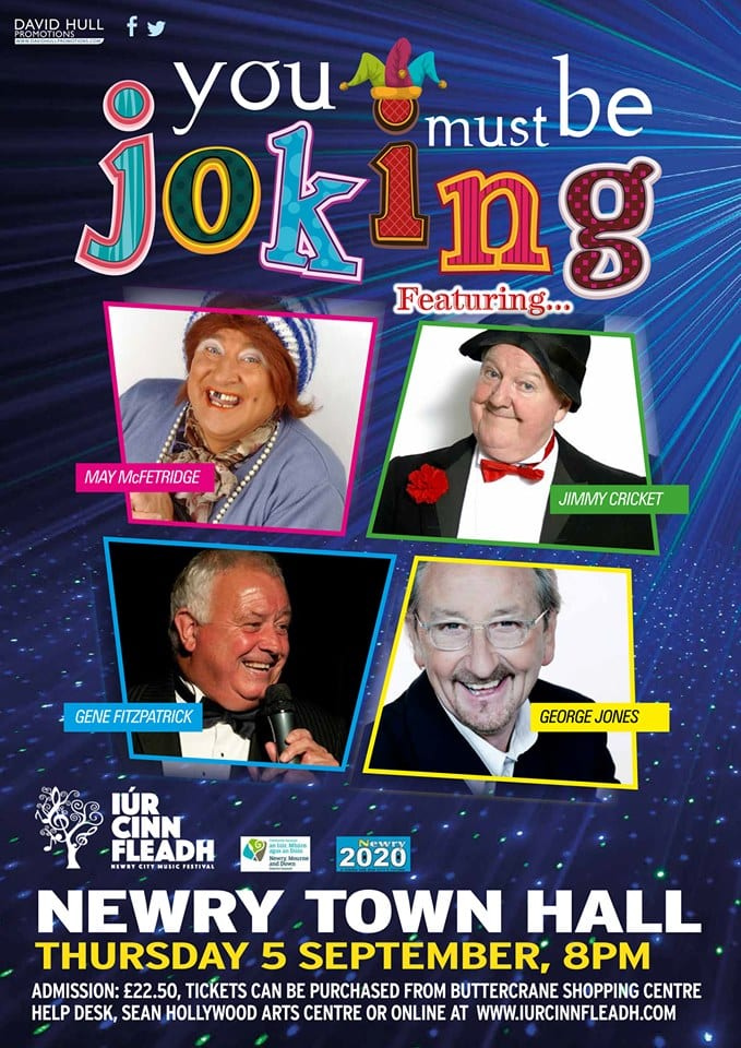 You Must Be Joking' - Join George Jones as he introduces a night of the best of Northern Irish stand-ups for an evening of pure comedy heaven on Thursday 5th September at Newry Town Hall.