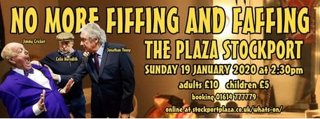 No More Fiffing and Faffing will be staged at the Plaza in Stockport